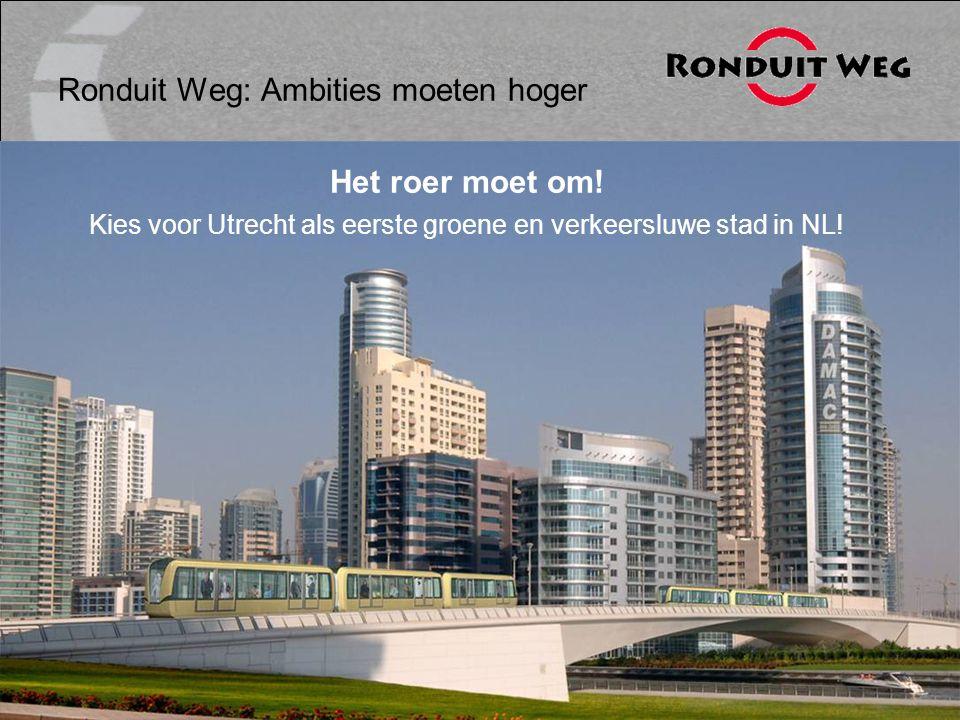 3 november 2009Raadsinformatieavond ALU2009 Ronduit Weg: Ambities moeten hoger Het roer moet om! Kies voor Utrecht als eerste groene en verkeersluwe s