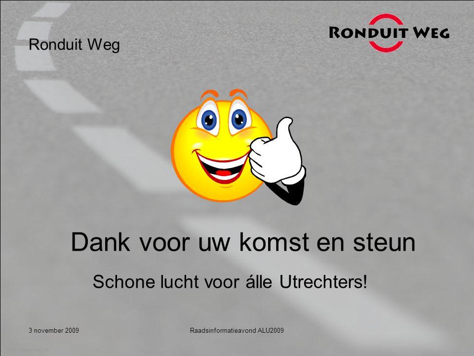 3 november 2009Raadsinformatieavond ALU2009 Ronduit Weg Dank voor uw komst en steun Schone lucht voor álle Utrechters!
