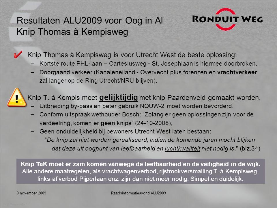 3 november 2009Raadsinformatieavond ALU2009 Resultaten ALU2009 voor Oog in Al Knip Thomas à Kempisweg Knip Thomas à Kempisweg is voor Utrecht West de beste oplossing: –Kortste route PHL-laan – Cartesiusweg - St.