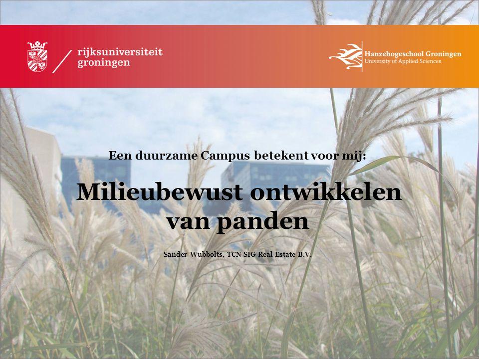 Een duurzame Campus betekent voor mij: Zorgen voor een fijne, leefbare toekomst Bertie Prinsen, Hanzehogeschool Groningen