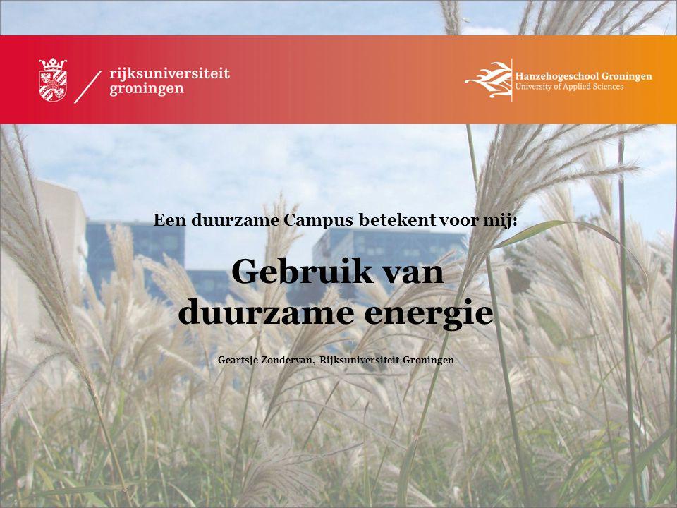 Een duurzame Campus betekent voor mij: Gebruik van duurzame energie Geartsje Zondervan, Rijksuniversiteit Groningen