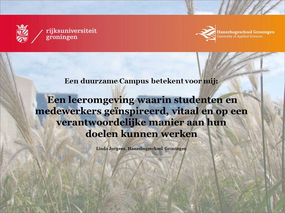 Een duurzame Campus betekent voor mij: Een leeromgeving waarin studenten en medewerkers geïnspireerd, vitaal en op een verantwoordelijke manier aan hu