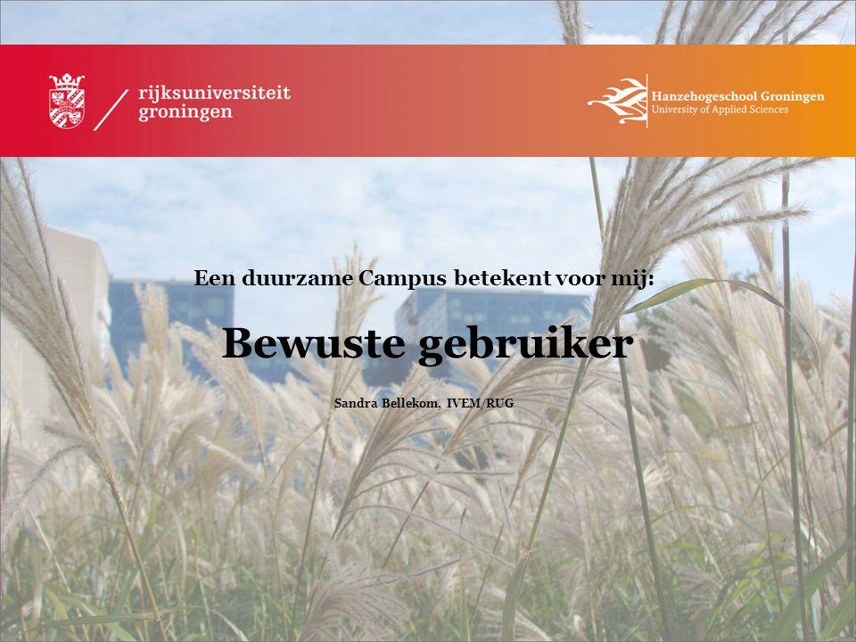 Een duurzame Campus betekent voor mij: Bewuste gebruiker Sandra Bellekom, IVEM/RUG