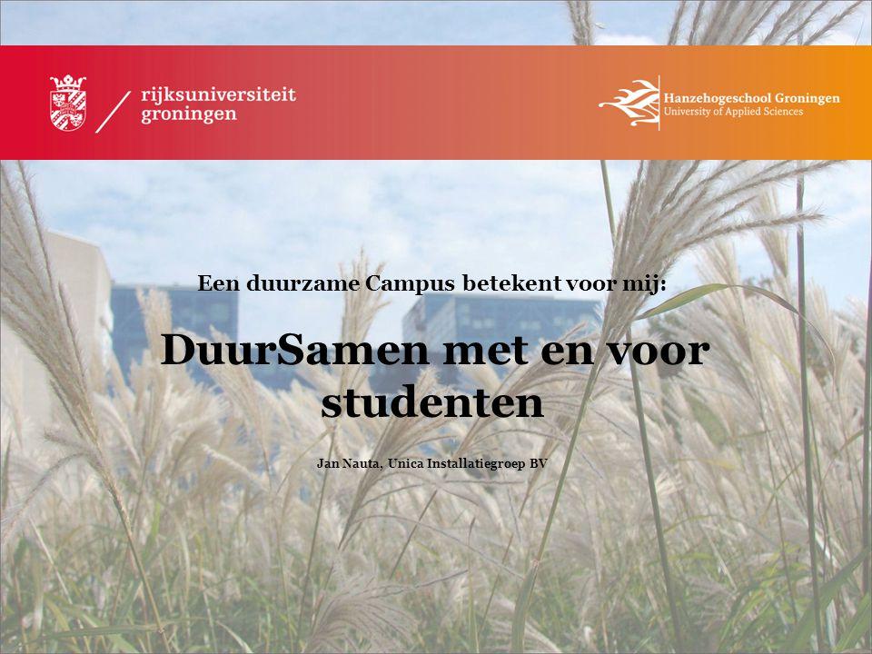 Een duurzame Campus betekent voor mij: DuurSamen met en voor studenten Jan Nauta, Unica Installatiegroep BV