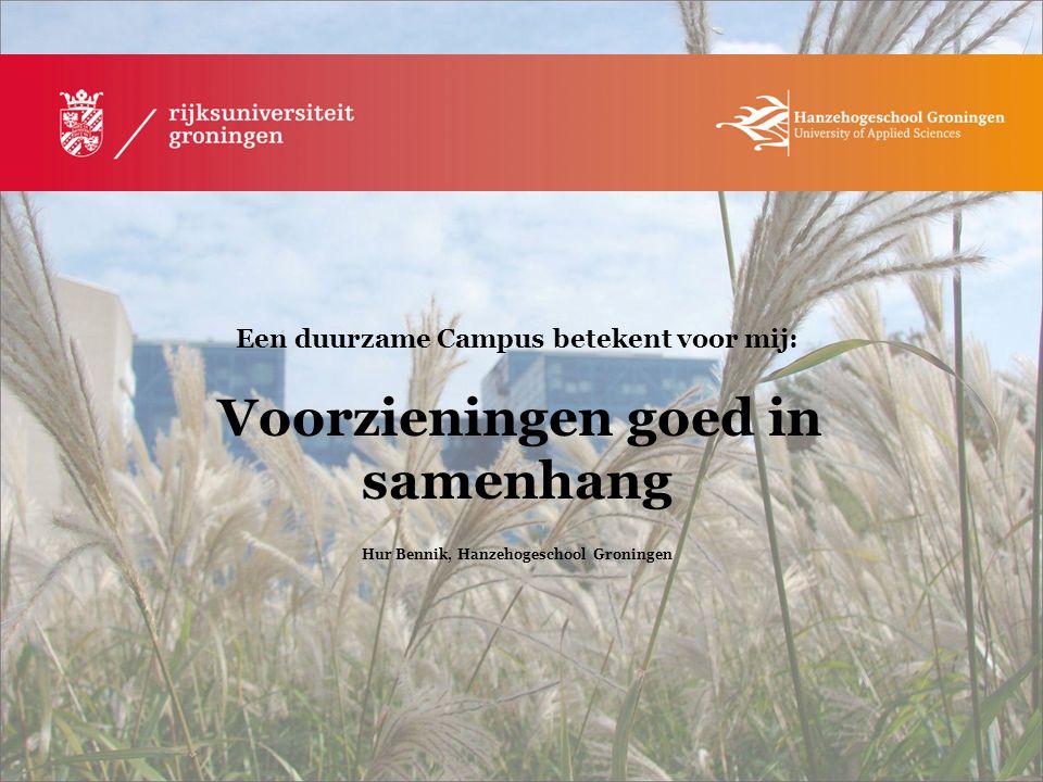 Een duurzame Campus betekent voor mij: Voorzieningen goed in samenhang Hur Bennik, Hanzehogeschool Groningen