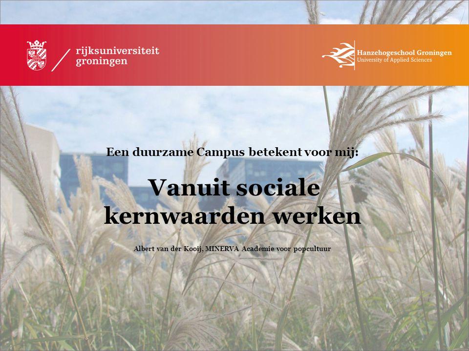 Een duurzame Campus betekent voor mij: Vanuit sociale kernwaarden werken Albert van der Kooij, MINERVA Academie voor popcultuur