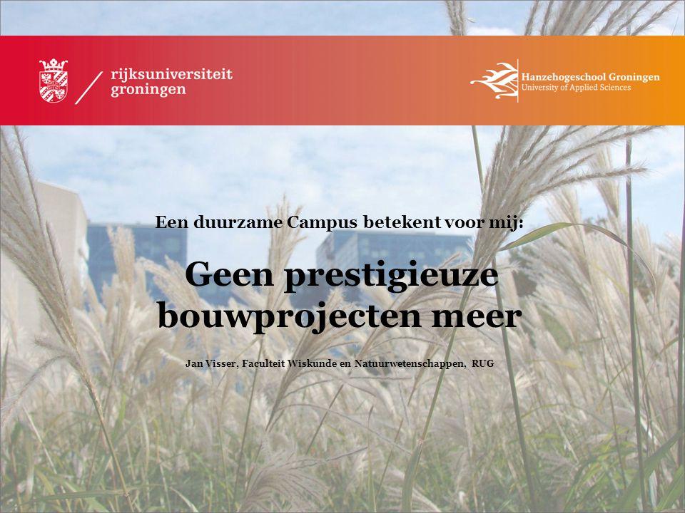 Een duurzame Campus betekent voor mij: Een leefbare en aantrekkelijke campus Erwin de Beer, Hanzehogeschool Groningen