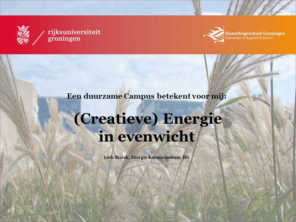 Een duurzame Campus betekent voor mij: (Creatieve) Energie in evenwicht Lech Bialek, Energie Kenniscentrum HG