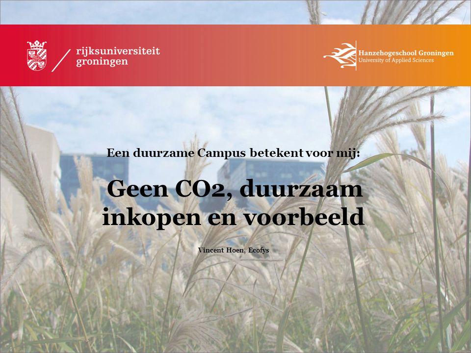 Een duurzame Campus betekent voor mij: Geen CO2, duurzaam inkopen en voorbeeld Vincent Hoen, Ecofys