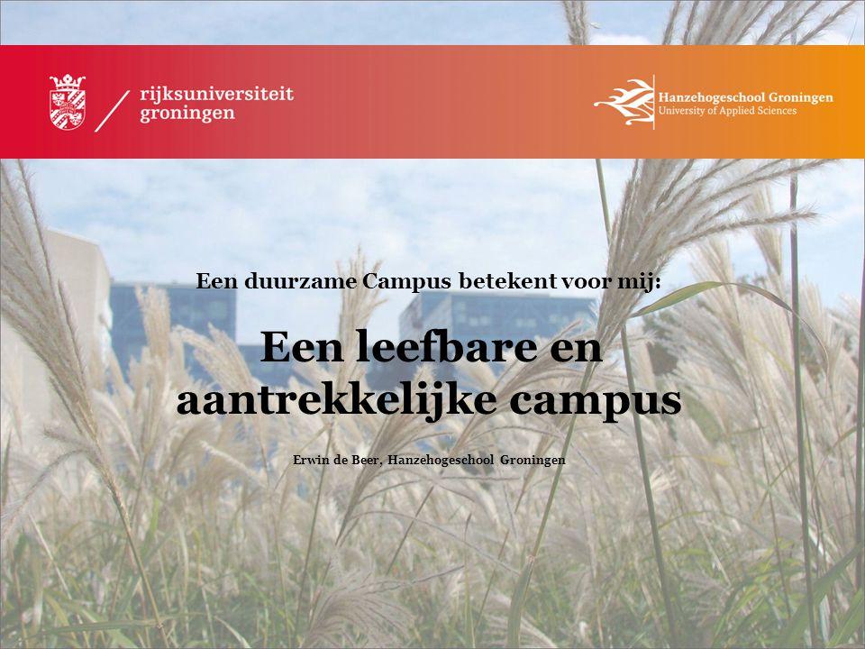 Een duurzame Campus betekent voor mij: Een leeromgeving waarin studenten en medewerkers geïnspireerd, vitaal en op een verantwoordelijke manier aan hun doelen kunnen werken Linda Jurgens, Hanzehogeschool Groningen