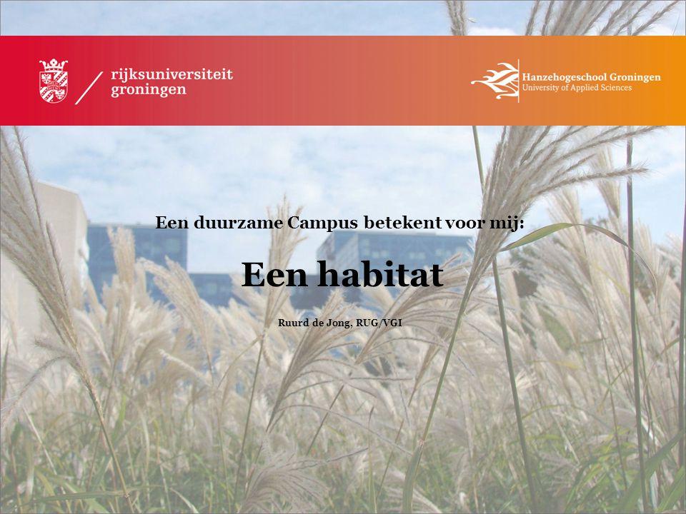 Een duurzame Campus betekent voor mij: Een habitat Ruurd de Jong, RUG/VGI