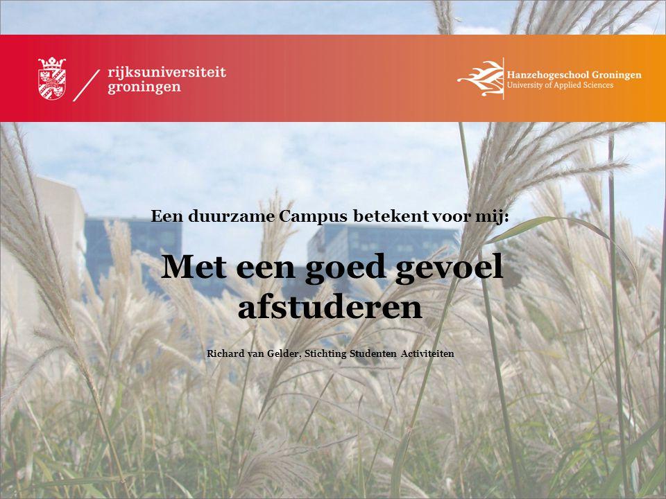 Een duurzame Campus betekent voor mij: Met een goed gevoel afstuderen Richard van Gelder, Stichting Studenten Activiteiten