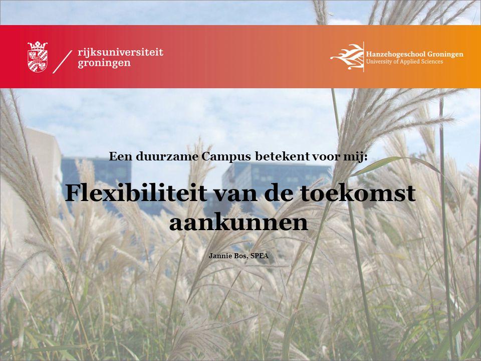 Een duurzame Campus betekent voor mij: Zuinig zijn met energie en materialen Marjan Koopmans, KVI/RUG