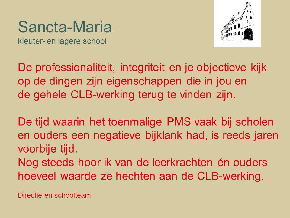 Sancta-Maria kleuter- en lagere school De professionaliteit, integriteit en je objectieve kijk op de dingen zijn eigenschappen die in jou en de gehele CLB-werking terug te vinden zijn.