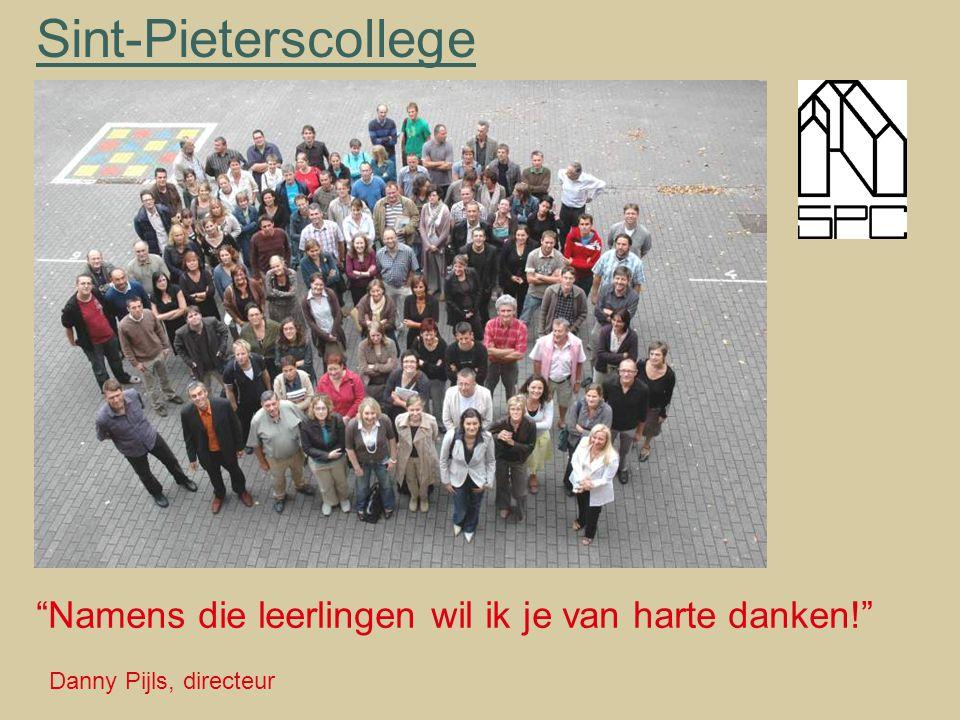 """Sint-Pieterscollege """"Namens die leerlingen wil ik je van harte danken!"""" Danny Pijls, directeur"""