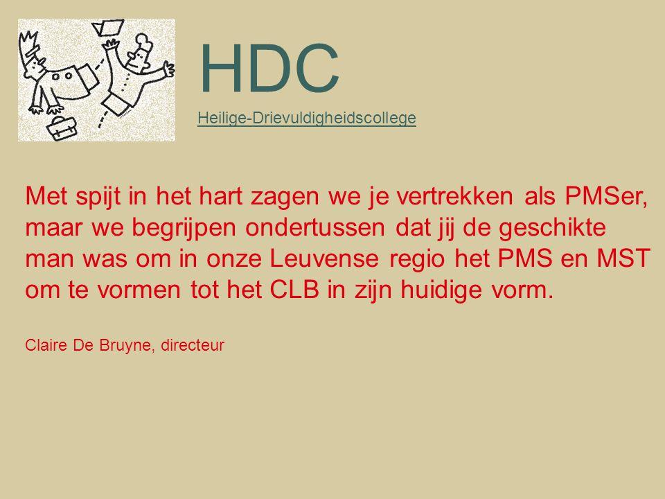 HDC Heilige-Drievuldigheidscollege Met spijt in het hart zagen we je vertrekken als PMSer, maar we begrijpen ondertussen dat jij de geschikte man was om in onze Leuvense regio het PMS en MST om te vormen tot het CLB in zijn huidige vorm.