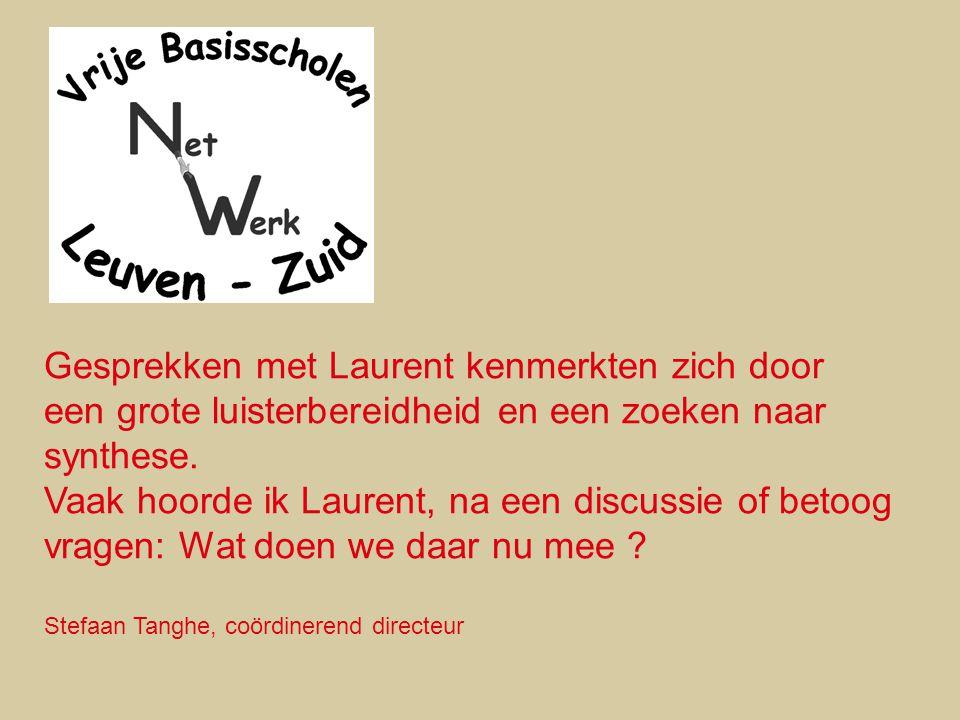 Gesprekken met Laurent kenmerkten zich door een grote luisterbereidheid en een zoeken naar synthese. Vaak hoorde ik Laurent, na een discussie of betoo