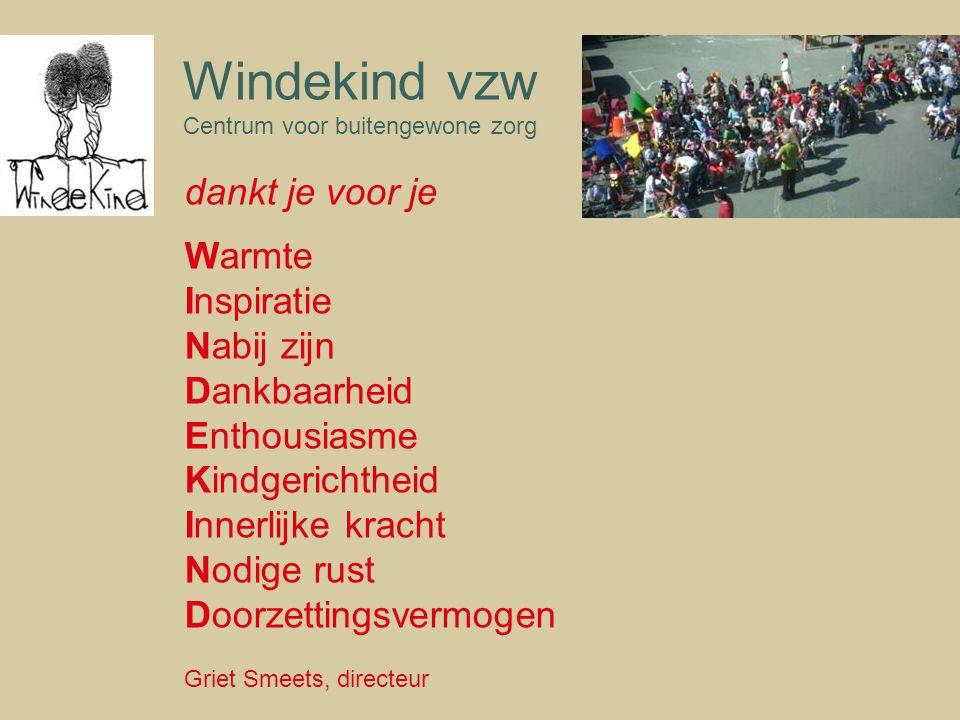 Windekind vzw Centrum voor buitengewone zorg dankt je voor je Warmte Inspiratie Nabij zijn Dankbaarheid Enthousiasme Kindgerichtheid Innerlijke kracht Nodige rust Doorzettingsvermogen Griet Smeets, directeur