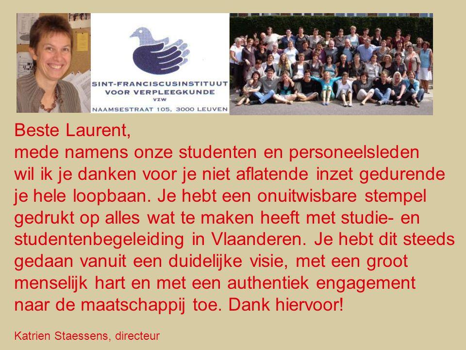 Beste Laurent, mede namens onze studenten en personeelsleden wil ik je danken voor je niet aflatende inzet gedurende je hele loopbaan. Je hebt een onu