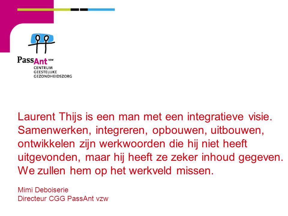 Laurent Thijs is een man met een integratieve visie. Samenwerken, integreren, opbouwen, uitbouwen, ontwikkelen zijn werkwoorden die hij niet heeft uit