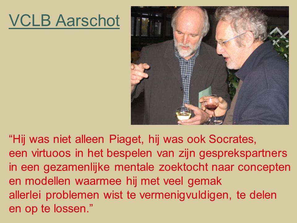 VCLB Aarschot Hij was niet alleen Piaget, hij was ook Socrates, een virtuoos in het bespelen van zijn gesprekspartners in een gezamenlijke mentale zoektocht naar concepten en modellen waarmee hij met veel gemak allerlei problemen wist te vermenigvuldigen, te delen en op te lossen.