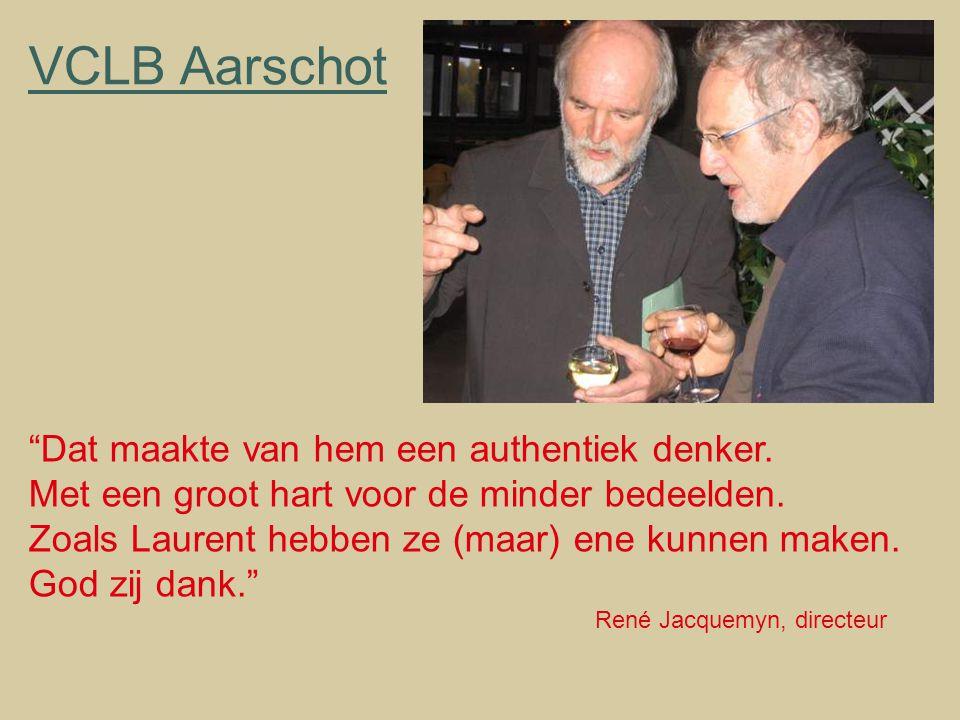 """VCLB Aarschot """"Dat maakte van hem een authentiek denker. Met een groot hart voor de minder bedeelden. Zoals Laurent hebben ze (maar) ene kunnen maken."""