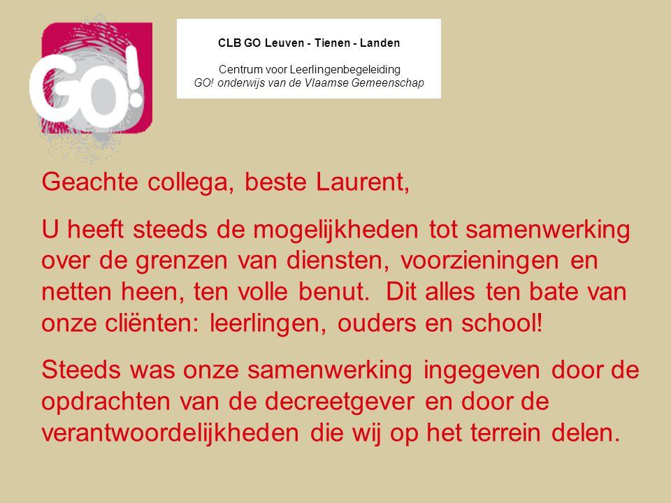CLB GO Leuven - Tienen - Landen Centrum voor Leerlingenbegeleiding GO! onderwijs van de Vlaamse Gemeenschap Geachte collega, beste Laurent, U heeft st