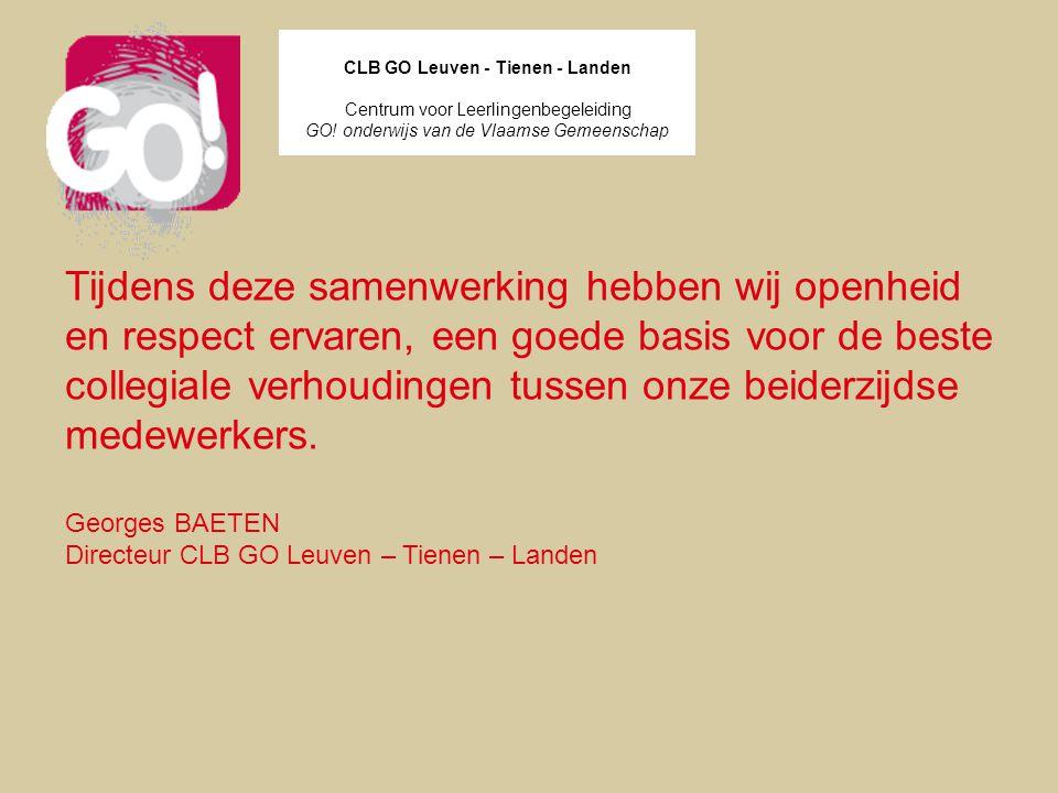CLB GO Leuven - Tienen - Landen Centrum voor Leerlingenbegeleiding GO! onderwijs van de Vlaamse Gemeenschap Tijdens deze samenwerking hebben wij openh
