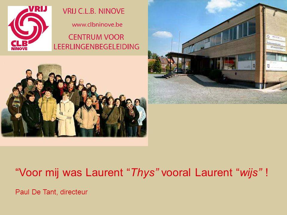 """""""Voor mij was Laurent """"Thys"""" vooral Laurent """"wijs"""" ! Paul De Tant, directeur"""