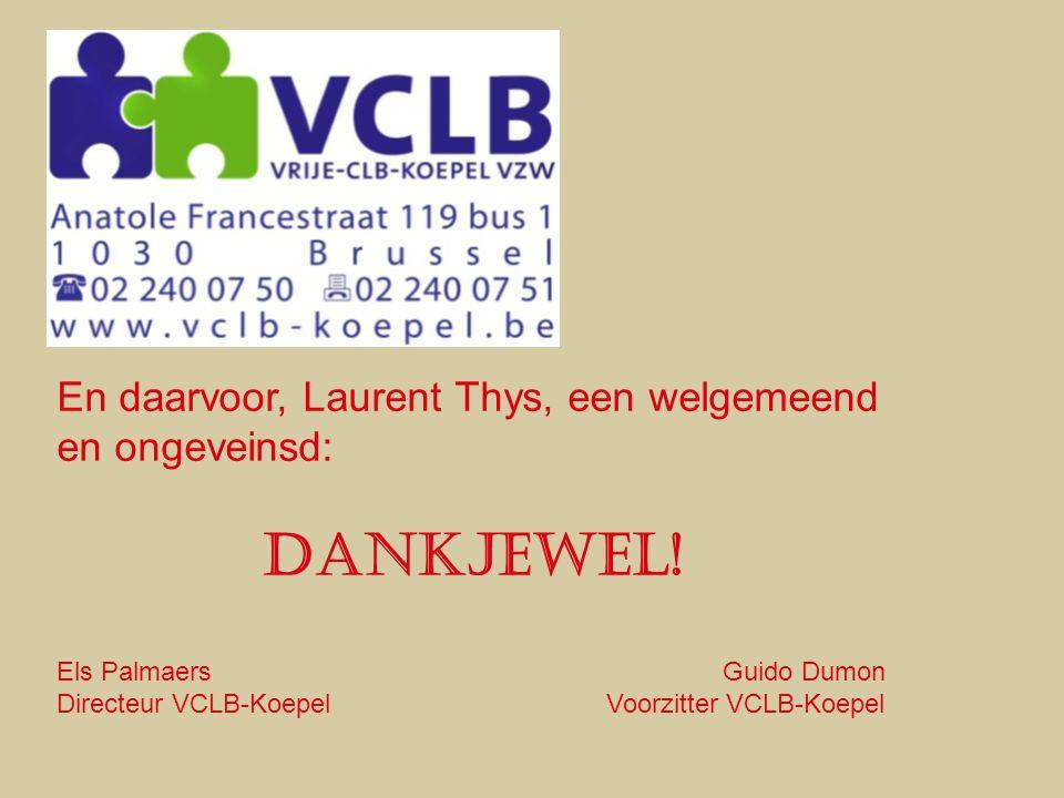 En daarvoor, Laurent Thys, een welgemeend en ongeveinsd: Dankjewel! Els Palmaers Guido Dumon Directeur VCLB-Koepel Voorzitter VCLB-Koepel