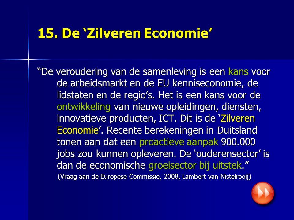 """15. De 'Zilveren Economie' """"De veroudering van de samenleving is een kans voor de arbeidsmarkt en de EU kenniseconomie, de lidstaten en de regio's. He"""