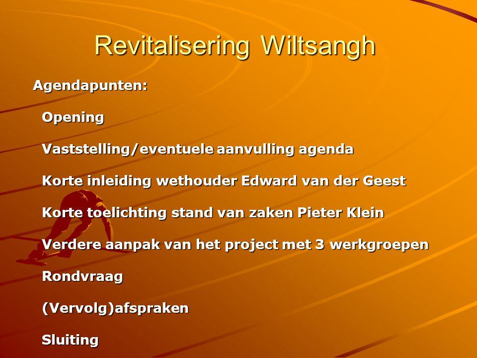 Revitalisering Wiltsangh Agendapunten: Opening Opening Vaststelling/eventuele aanvulling agenda Vaststelling/eventuele aanvulling agenda Korte inleidi