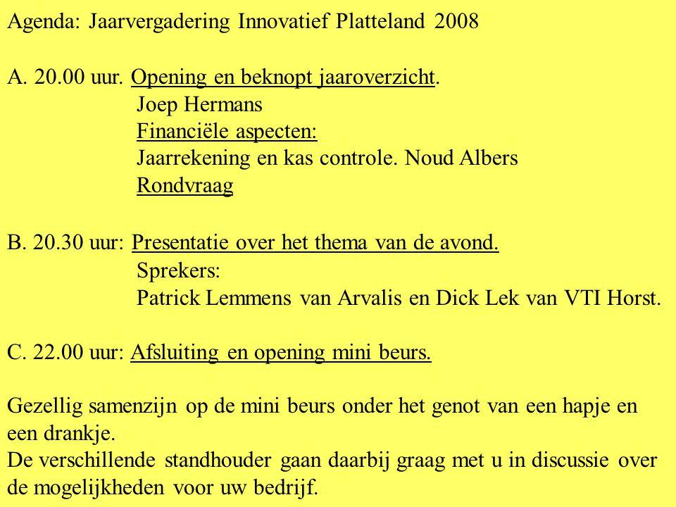 Agenda: Jaarvergadering Innovatief Platteland 2008 A. 20.00 uur. Opening en beknopt jaaroverzicht. Joep Hermans Financiële aspecten: Jaarrekening en k