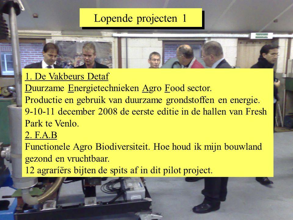Lopende projecten 1 1. De Vakbeurs Detaf Duurzame Energietechnieken Agro Food sector. Productie en gebruik van duurzame grondstoffen en energie. 9-10-