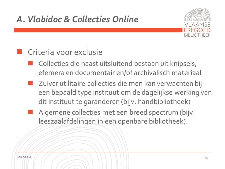 A. Vlabidoc & Collecties Online Criteria voor exclusie Collecties die haast uitsluitend bestaan uit knipsels, efemera en documentair en/of archivalisc