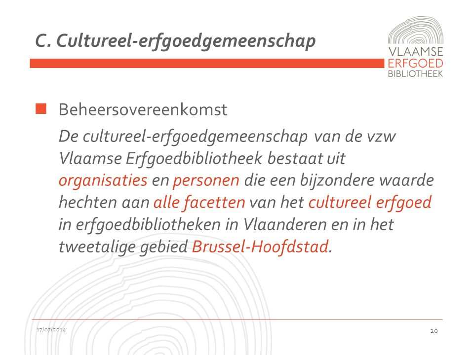 C. Cultureel-erfgoedgemeenschap Beheersovereenkomst De cultureel-erfgoedgemeenschap van de vzw Vlaamse Erfgoedbibliotheek bestaat uit organisaties en