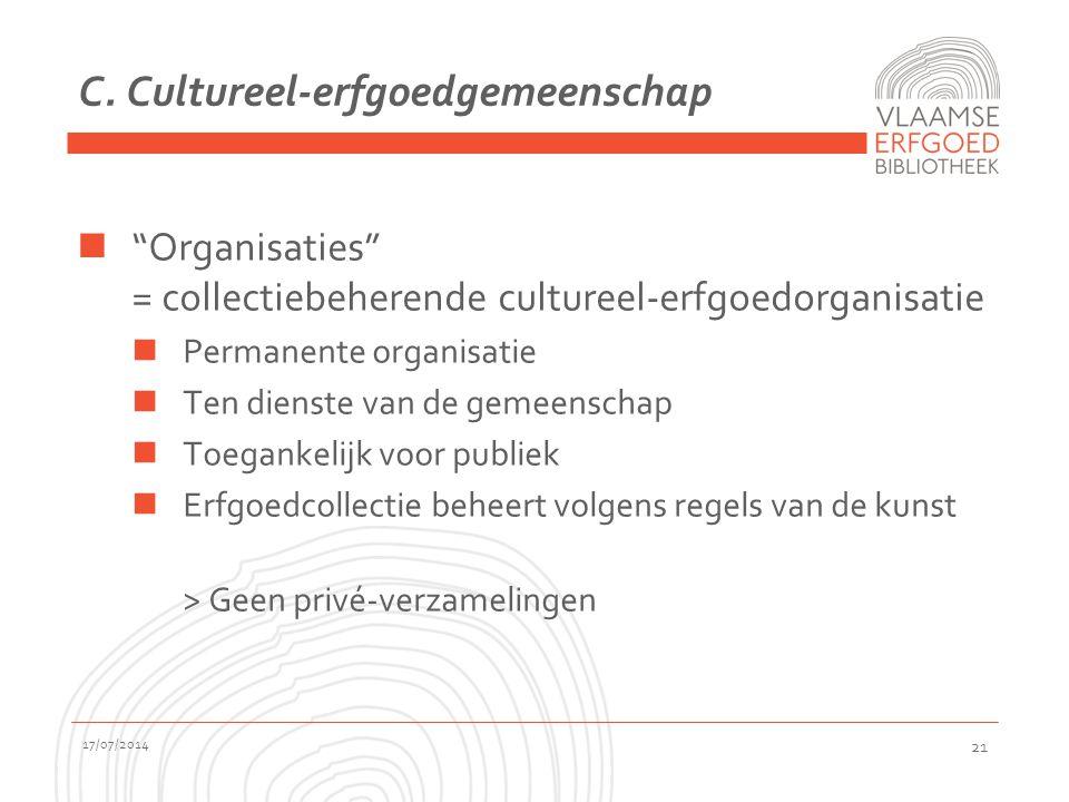 """C. Cultureel-erfgoedgemeenschap """"Organisaties"""" = collectiebeherende cultureel-erfgoedorganisatie Permanente organisatie Ten dienste van de gemeenschap"""
