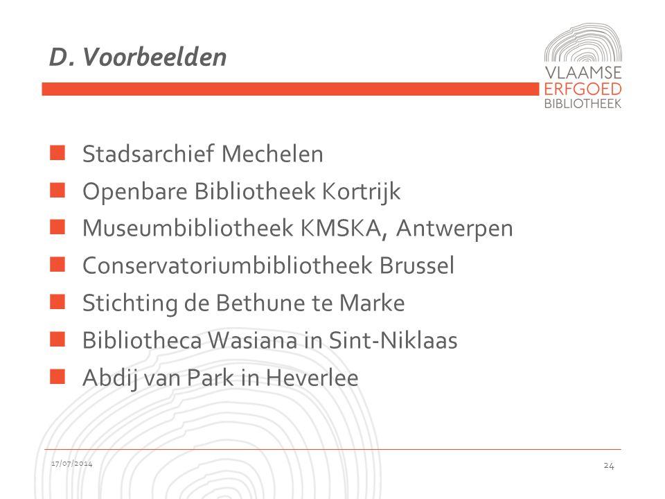 D. Voorbeelden Stadsarchief Mechelen Openbare Bibliotheek Kortrijk Museumbibliotheek KMSKA, Antwerpen Conservatoriumbibliotheek Brussel Stichting de B