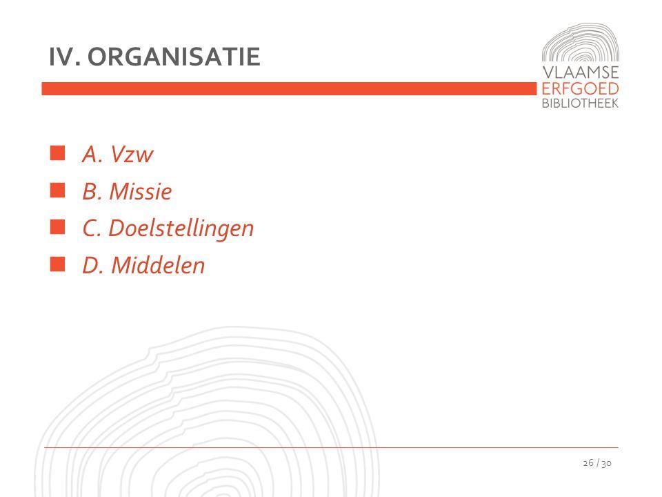 IV. ORGANISATIE A. Vzw B. Missie C. Doelstellingen D. Middelen 26 / 30