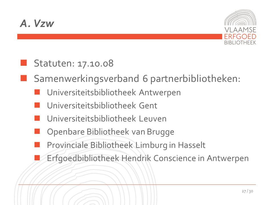 A. Vzw Statuten: 17.10.08 Samenwerkingsverband 6 partnerbibliotheken: Universiteitsbibliotheek Antwerpen Universiteitsbibliotheek Gent Universiteitsbi