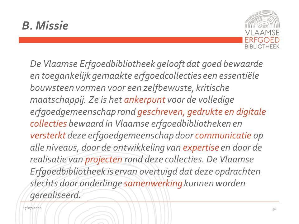 B. Missie De Vlaamse Erfgoedbibliotheek gelooft dat goed bewaarde en toegankelijk gemaakte erfgoedcollecties een essentiële bouwsteen vormen voor een