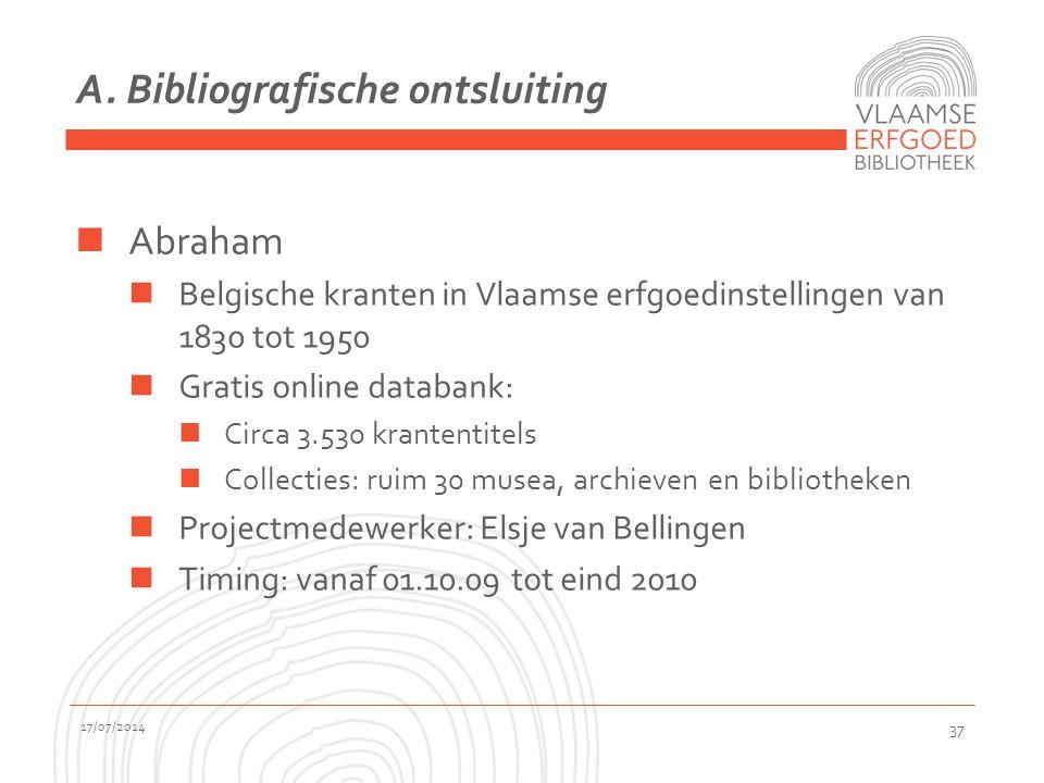 A. Bibliografische ontsluiting Abraham Belgische kranten in Vlaamse erfgoedinstellingen van 1830 tot 1950 Gratis online databank: Circa 3.530 krantent