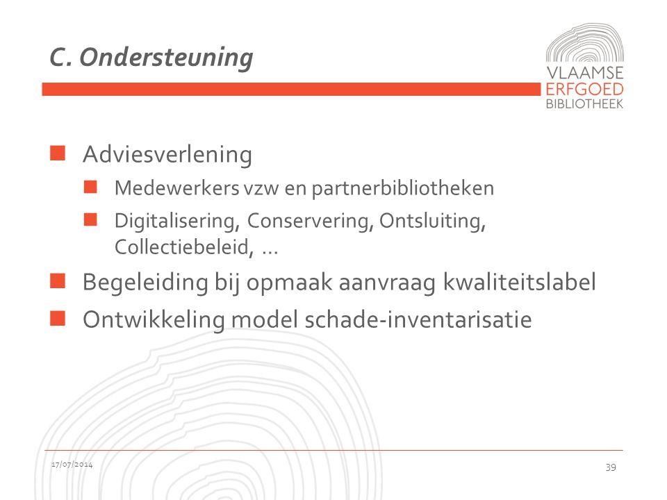 C. Ondersteuning Adviesverlening Medewerkers vzw en partnerbibliotheken Digitalisering, Conservering, Ontsluiting, Collectiebeleid, … Begeleiding bij