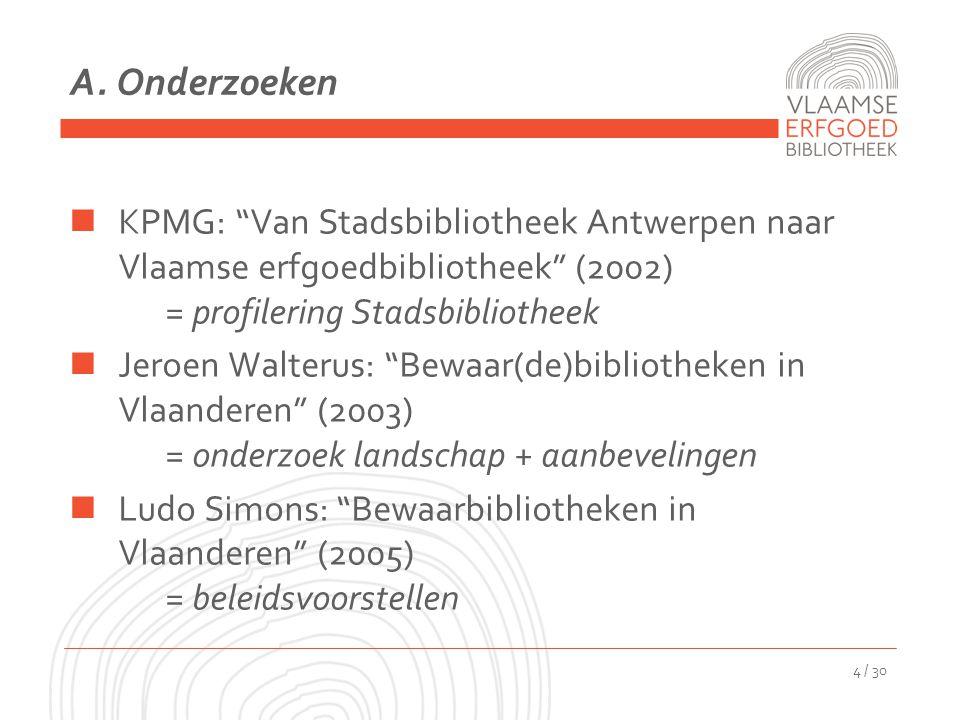 """A. Onderzoeken KPMG: """"Van Stadsbibliotheek Antwerpen naar Vlaamse erfgoedbibliotheek"""" (2002) = profilering Stadsbibliotheek Jeroen Walterus: """"Bewaar(d"""