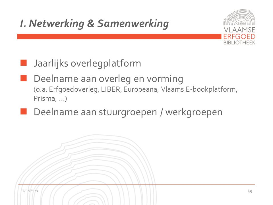 I.Netwerking & Samenwerking Jaarlijks overlegplatform Deelname aan overleg en vorming (o.a.