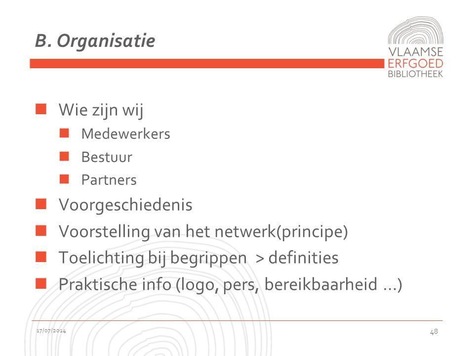 B. Organisatie Wie zijn wij Medewerkers Bestuur Partners Voorgeschiedenis Voorstelling van het netwerk(principe) Toelichting bij begrippen > definitie