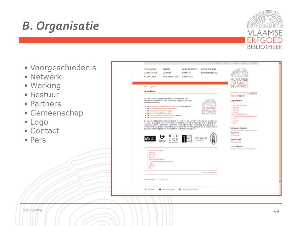 B. Organisatie 17/07/2014 49  Voorgeschiedenis  Netwerk  Werking  Bestuur  Partners  Gemeenschap  Logo  Contact  Pers