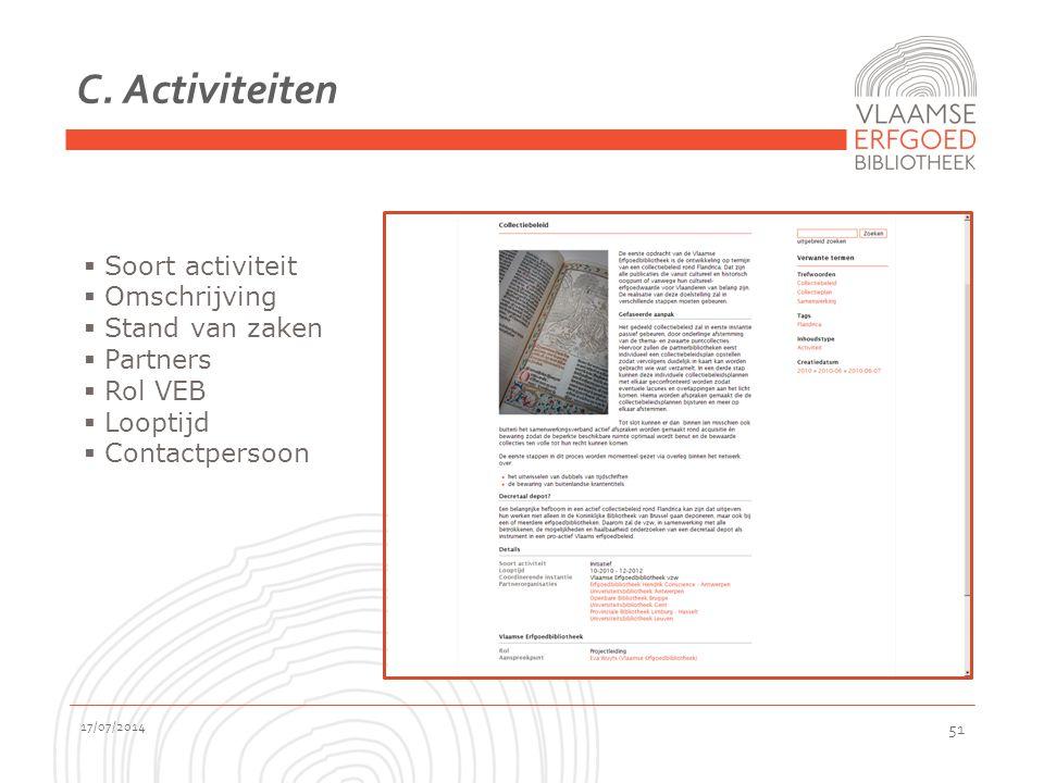 C. Activiteiten 17/07/2014 51  Soort activiteit  Omschrijving  Stand van zaken  Partners  Rol VEB  Looptijd  Contactpersoon