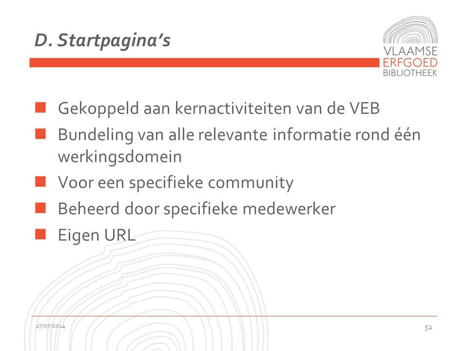 D. Startpagina's Gekoppeld aan kernactiviteiten van de VEB Bundeling van alle relevante informatie rond één werkingsdomein Voor een specifieke communi