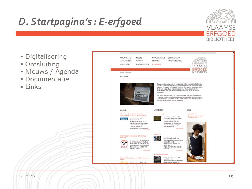 D. Startpagina's : E-erfgoed 17/07/2014 55  Digitalisering  Ontsluiting  Nieuws / Agenda  Documentatie  Links